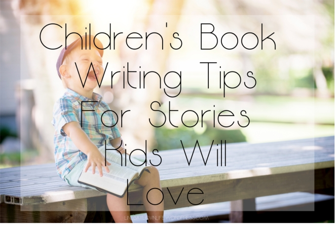 Children's Book Writing Tips For Stories Kids Will Love.jpg