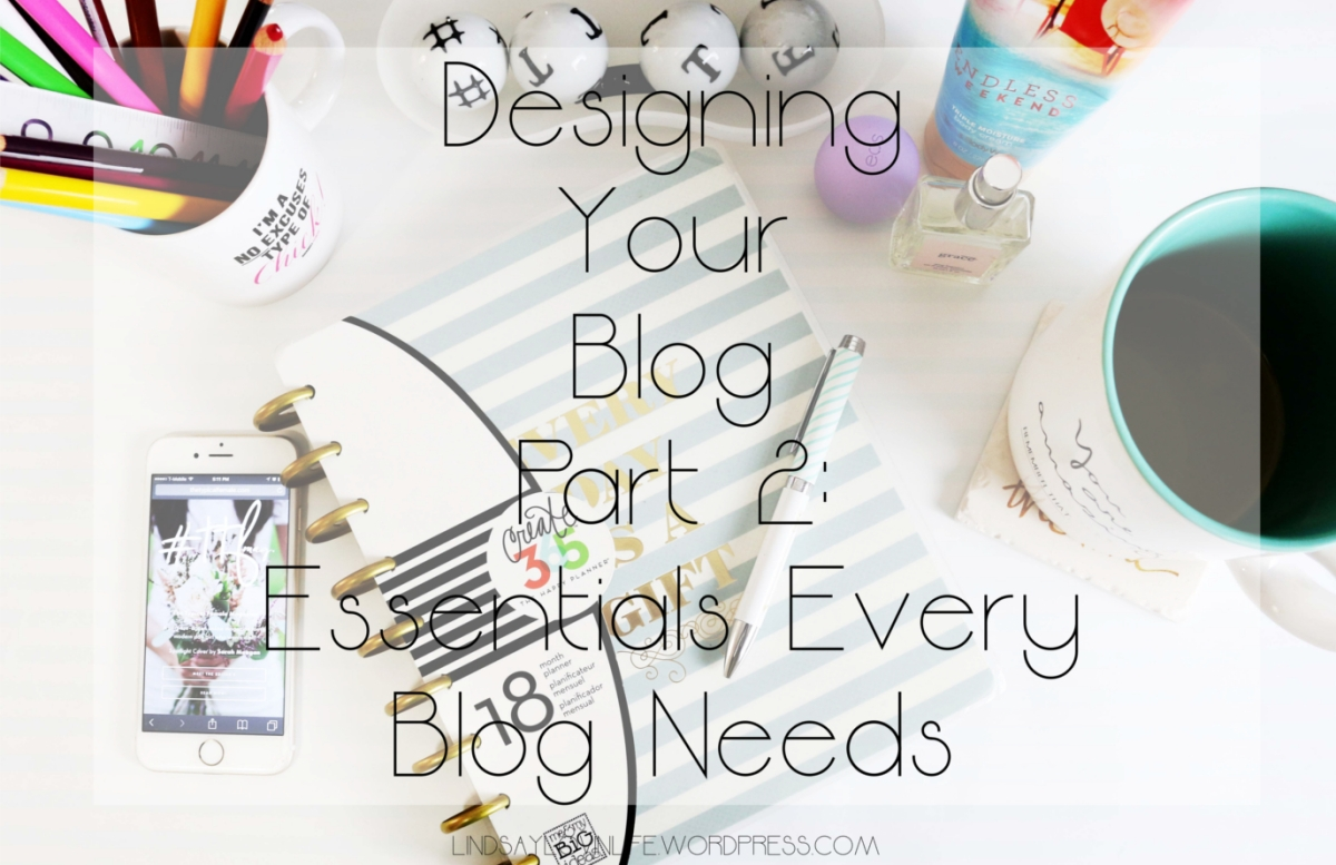 Designing Your Blog Part 2 - Essentials Every Blog Needs