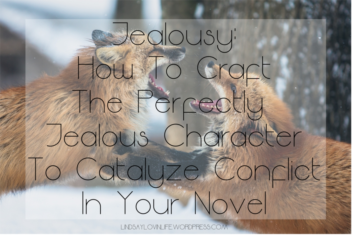 Jealousy - How To Craft The Perfectly Jealous Character To Catalyze Conflict In Your Novel