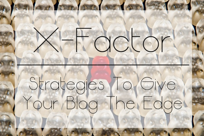 X-Factor – Strategies To Give Your Blog The Edge