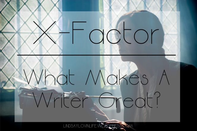 X - factor What makes a writer great