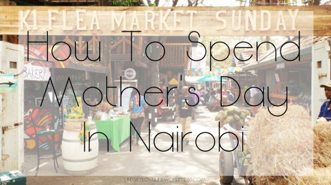 How To Spend Mother's Day In Nairobi