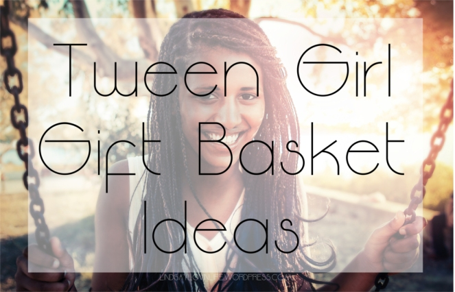 Tween Girl Gift Basket Ideas