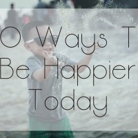 30 Ways To Be Happier Today
