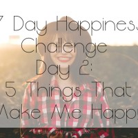 7 Day Happiness Challenge Day 2: 5 Things That Make Me Happy