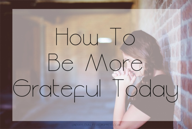 How To Be More Grateful Today.jpg