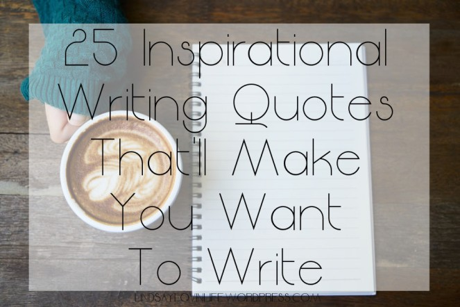 25 Inspirational Writing Quotes That'll Make You Want To Write