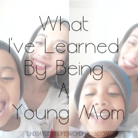 What I've Learned By Being A Young Mom
