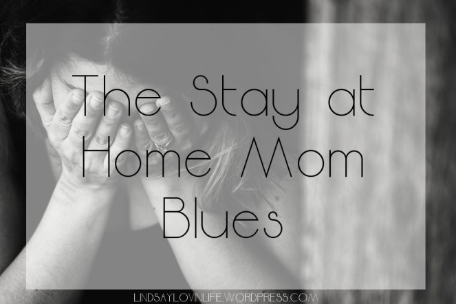 The Stay at Home Mom Blues