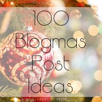 100 Blogmas Post Ideas