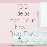 100 Ideas For Your Next Blog Post Title