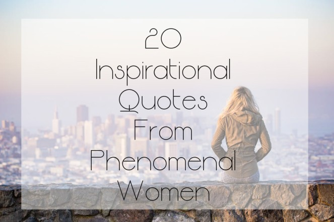 20 Inspirational Quotes From Phenomenal Women