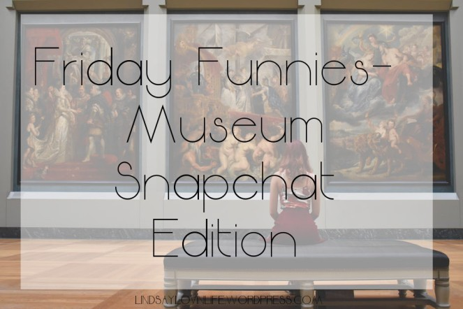 Friday Funnies - Museum Snapchat Edition